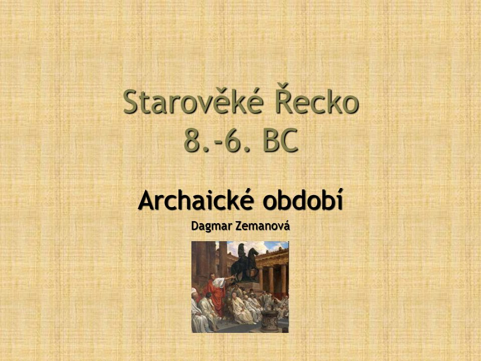 Starověké Řecko 8.-6. BC Archaické období Dagmar Zemanová