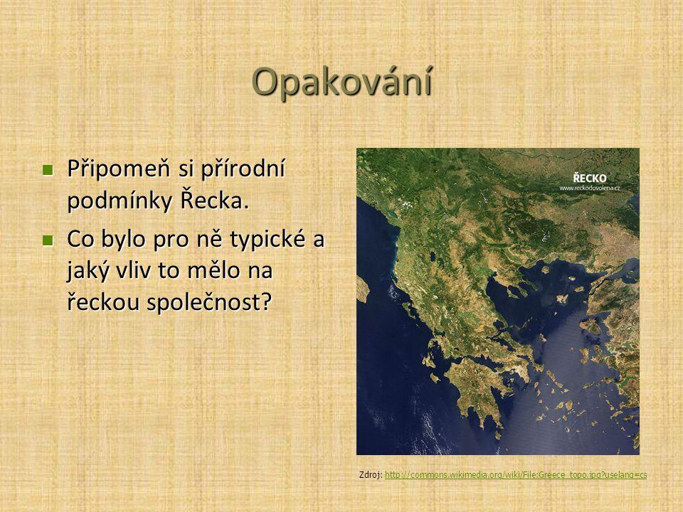 Opakování Připomeň si přírodní podmínky Řecka.Připomeň si přírodní podmínky Řecka.