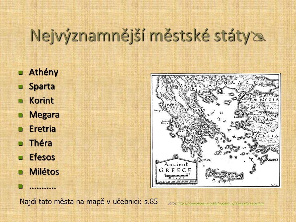 Nejvýznamnější městské státy  Athény Athény Sparta Sparta Korint Korint Megara Megara Eretria Eretria Théra Théra Efesos Efesos Milétos Milétos......................