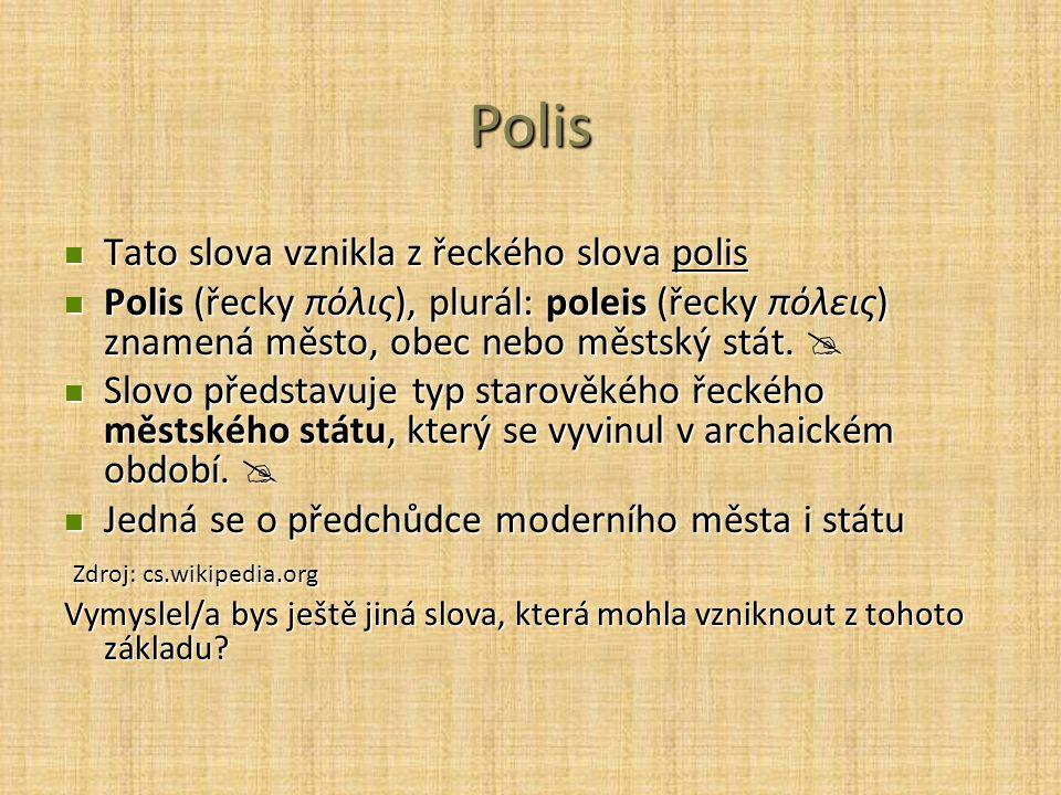 Polis Tato slova vznikla z řeckého slova polis Tato slova vznikla z řeckého slova polis Polis (řecky πόλις), plurál: poleis (řecky πόλεις) znamená měs