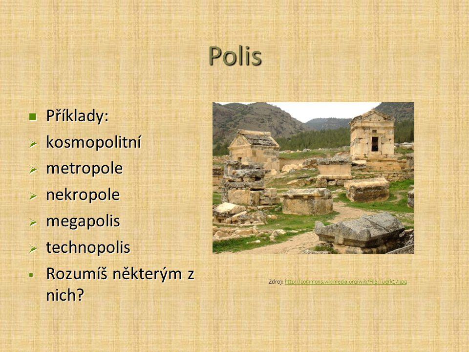 Polis Příklady: Příklady:  kosmopolitní  metropole  nekropole  megapolis  technopolis  Rozumíš některým z nich? Zdroj: http://commons.wikimedia.