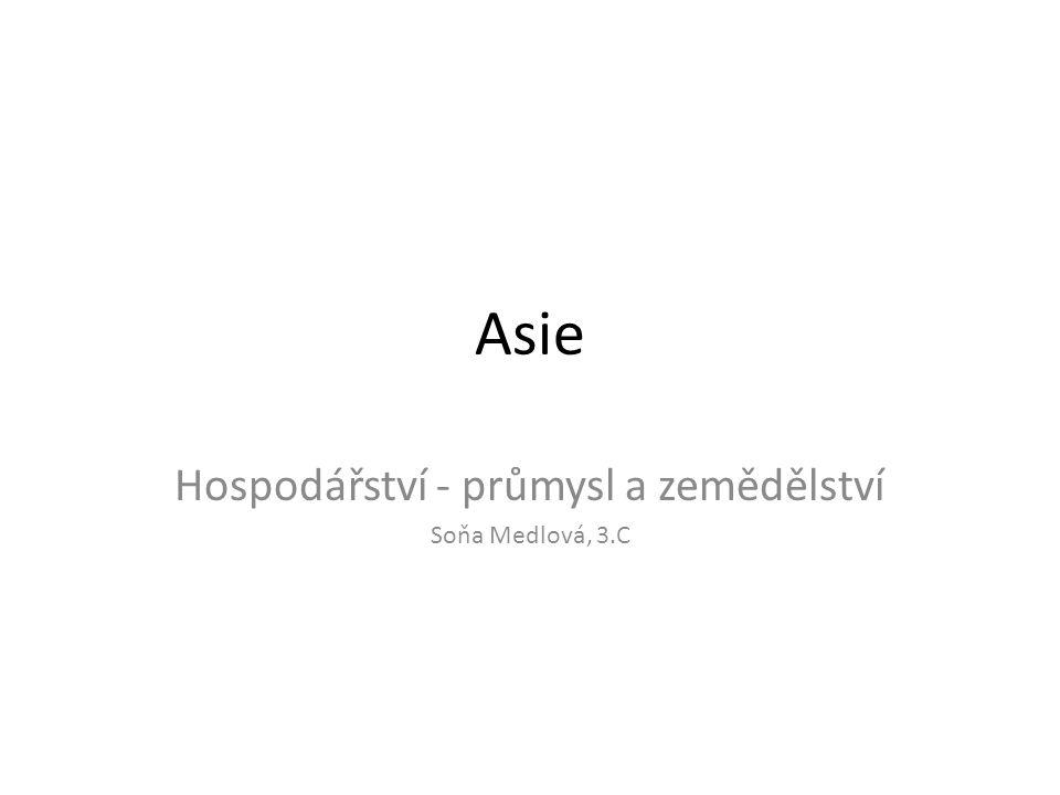 Asie Hospodářství - průmysl a zemědělství Soňa Medlová, 3.C
