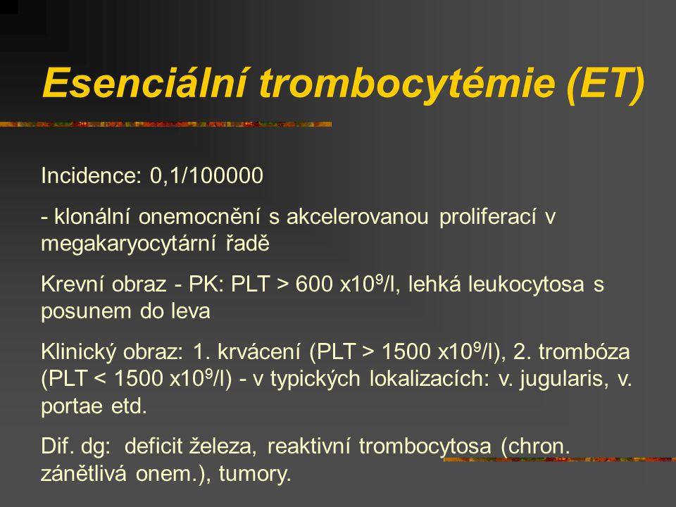 Esenciální trombocytémie (ET) Incidence: 0,1/100000 - klonální onemocnění s akcelerovanou proliferací v megakaryocytární řadě Krevní obraz - PK: PLT >