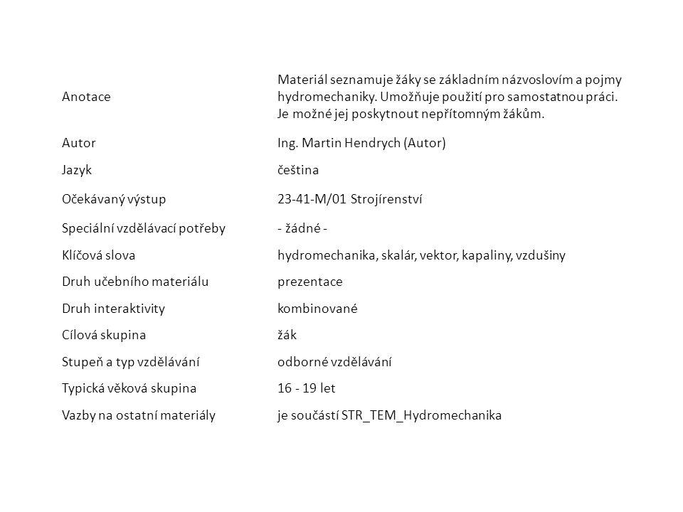Anotace Materiál seznamuje žáky se základním názvoslovím a pojmy hydromechaniky. Umožňuje použití pro samostatnou práci. Je možné jej poskytnout nepří