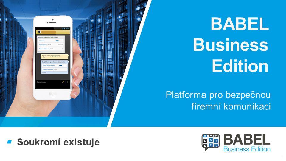 Řešení, na které se můžete spolehnout Platforma pro bezpečnou firemní komunikaci BABEL Business Edition Soukromí existuje 1