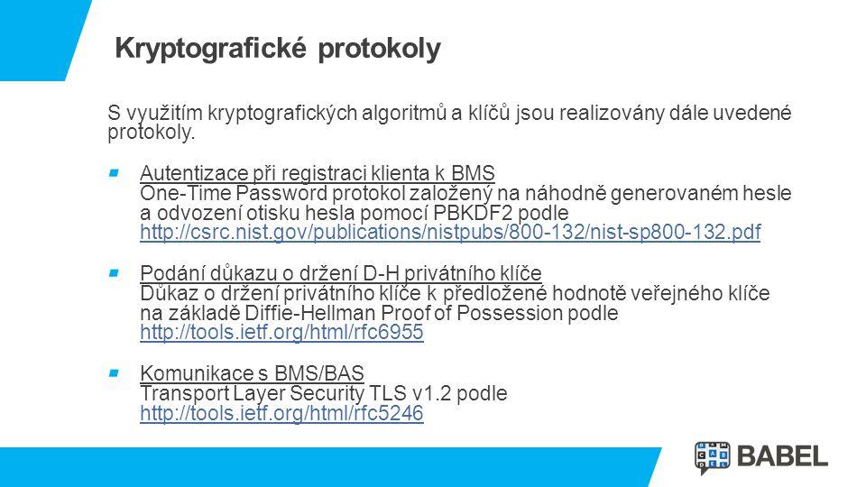 Kryptografické protokoly S využitím kryptografických algoritmů a klíčů jsou realizovány dále uvedené protokoly. Autentizace při registraci klienta k B