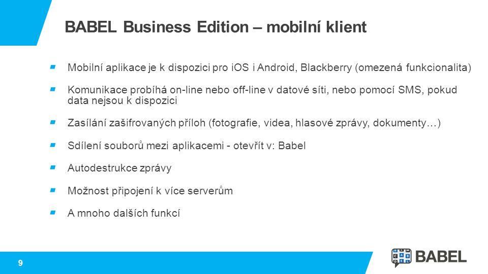 BABEL Business Edition – mobilní klient Mobilní aplikace je k dispozici pro iOS i Android, Blackberry (omezená funkcionalita) Komunikace probíhá on-li