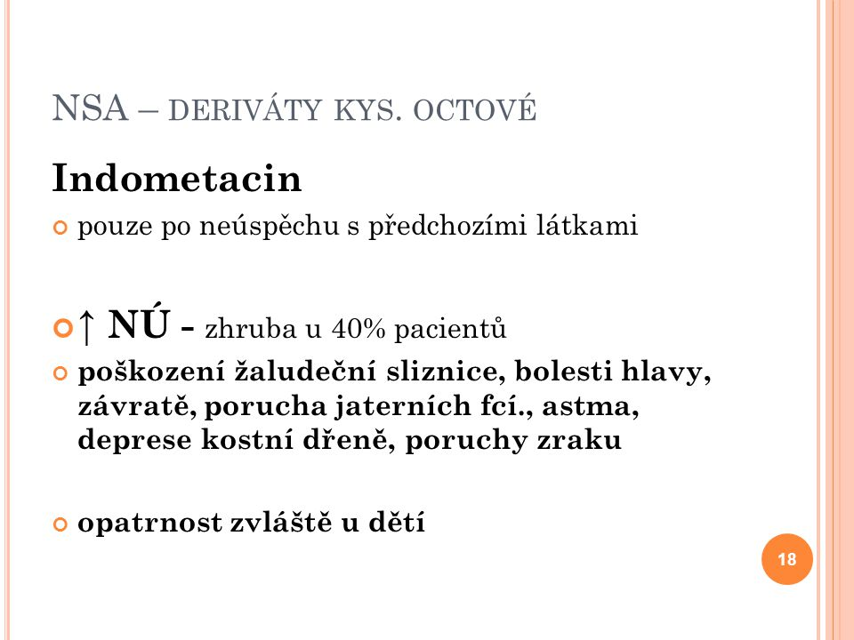 NSA – DERIVÁTY KYS. OCTOVÉ Indometacin pouze po neúspěchu s předchozími látkami ↑ NÚ - zhruba u 40% pacientů poškození žaludeční sliznice, bolesti hla