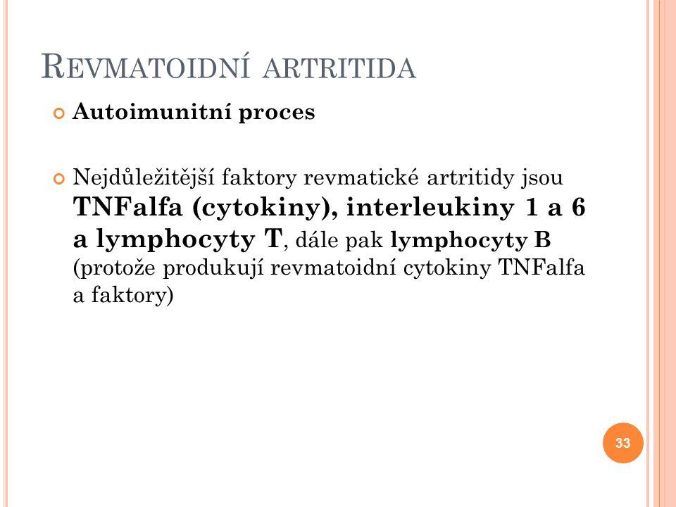 R EVMATOIDNÍ ARTRITIDA Autoimunitní proces Nejdůležitější faktory revmatické artritidy jsou TNFalfa (cytokiny), interleukiny 1 a 6 a lymphocyty T, dál