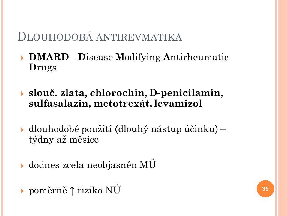 D LOUHODOBÁ ANTIREVMATIKA  DMARD - D isease M odifying A ntirheumatic D rugs  slouč. zlata, chlorochin, D-penicilamin, sulfasalazin, metotrexát, lev