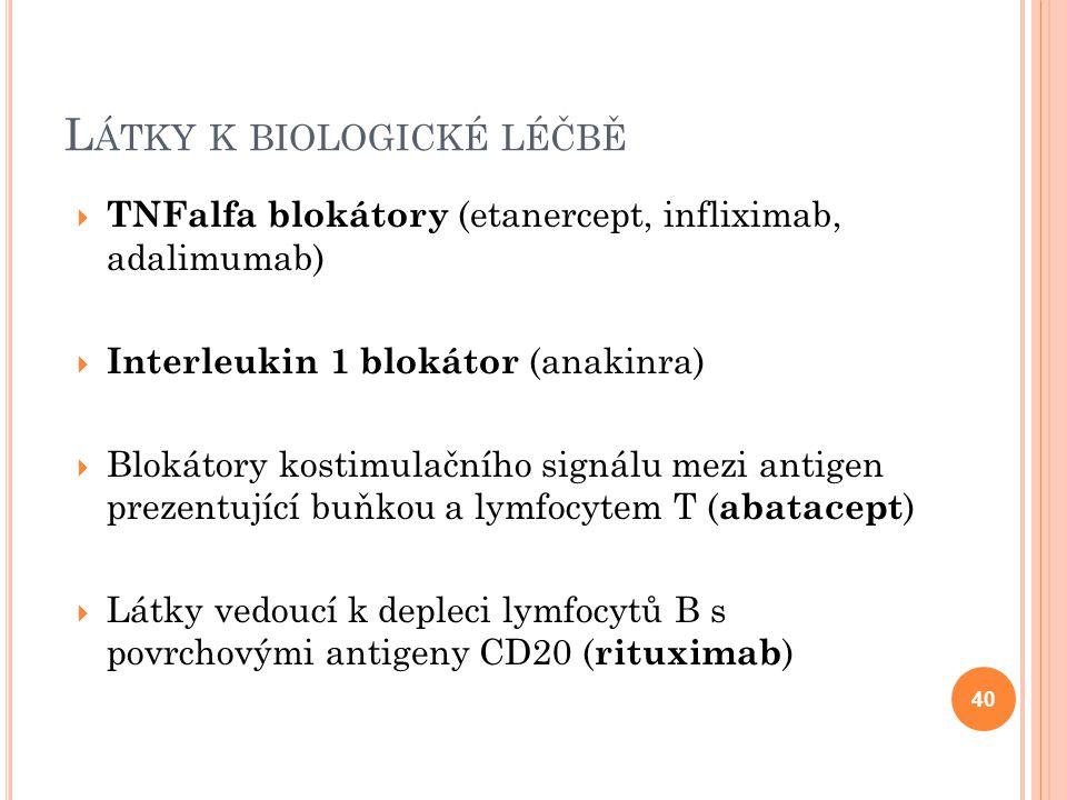 L ÁTKY K BIOLOGICKÉ LÉČBĚ  TNFalfa blokátory (etanercept, infliximab, adalimumab)  Interleukin 1 blokátor (anakinra)  Blokátory kostimulačního sign