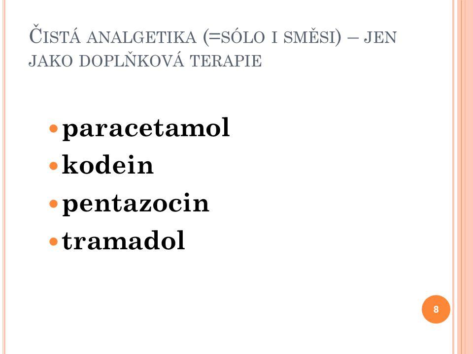 Č ISTÁ ANALGETIKA (= SÓLO I SMĚSI ) – JEN JAKO DOPLŇKOVÁ TERAPIE paracetamol kodein pentazocin tramadol 8