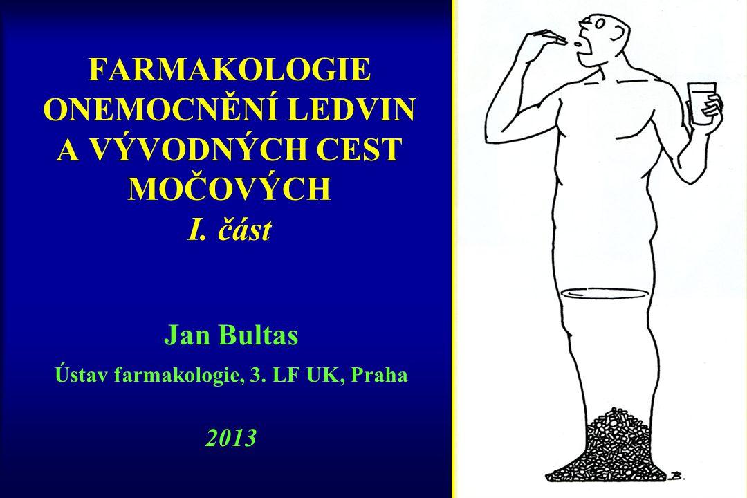 FARMAKOLOGIE ONEMOCNĚNÍ LEDVIN A VÝVODNÝCH CEST MOČOVÝCH I. část Jan Bultas Ústav farmakologie, 3. LF UK, Praha 2013
