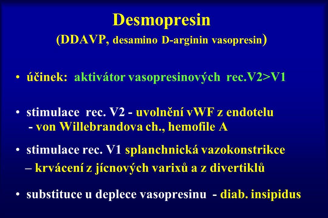 Desmopresin (DDAVP, desamino D-arginin vasopresin ) účinek: aktivátor vasopresinových rec.V2>V1 stimulace rec. V2 - uvolnění vWF z endotelu - von Will