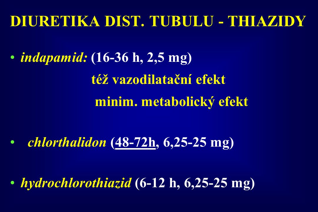 DIURETIKA DIST. TUBULU - THIAZIDY indapamid: (16-36 h, 2,5 mg) též vazodilatační efekt minim. metabolický efekt chlorthalidon (48-72h, 6,25-25 mg) hyd