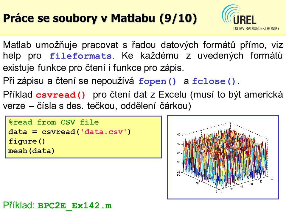Práce se soubory v Matlabu (9/10) Matlab umožňuje pracovat s řadou datových formátů přímo, viz help pro fileformats.