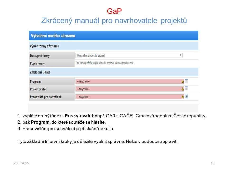 GaP Zkrácený manuál pro navrhovatele projektů 1. vyplňte druhý řádek - Poskytovatel: např. GA0 = GAČR_Grantová agentura České republiky. 2. pak Progra
