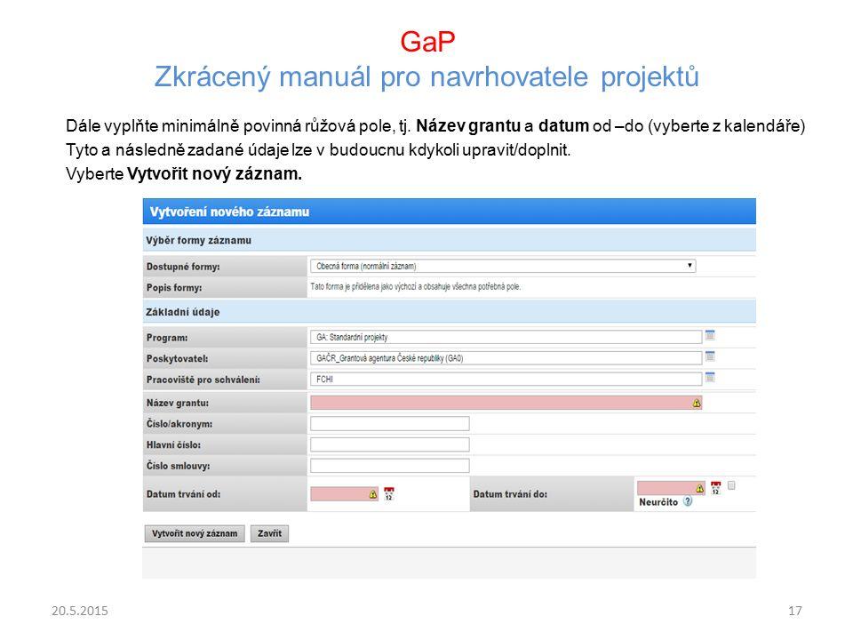 GaP Zkrácený manuál pro navrhovatele projektů Dále vyplňte minimálně povinná růžová pole, tj. Název grantu a datum od –do (vyberte z kalendáře) Tyto a