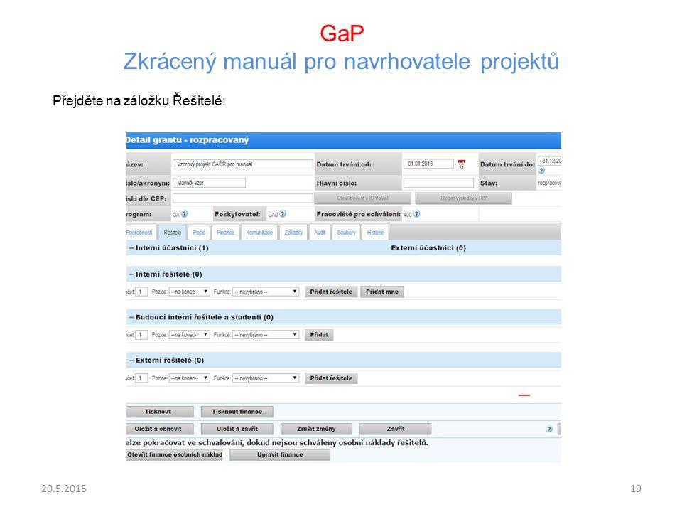 GaP Zkrácený manuál pro navrhovatele projektů Přejděte na záložku Řešitelé: 20.5.201519