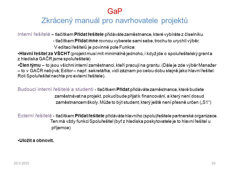 GaP Zkrácený manuál pro navrhovatele projektů Interní řešitelé – tlačítkem Přidat řešitele přidáváte zaměstnance, které vybíráte z číselníku. - tlačít