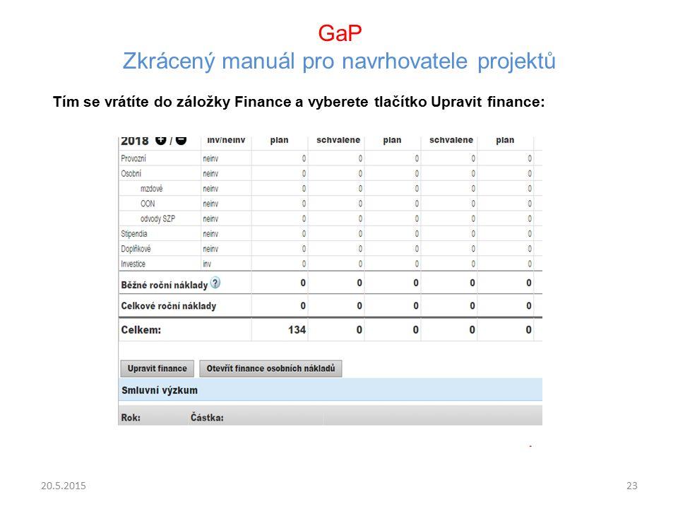 GaP Zkrácený manuál pro navrhovatele projektů Tím se vrátíte do záložky Finance a vyberete tlačítko Upravit finance: 20.5.201523