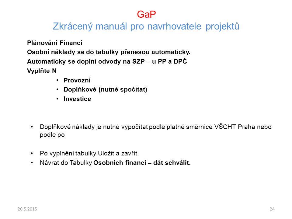 GaP Zkrácený manuál pro navrhovatele projektů Plánování Financí Osobní náklady se do tabulky přenesou automaticky. Automaticky se doplní odvody na SZP