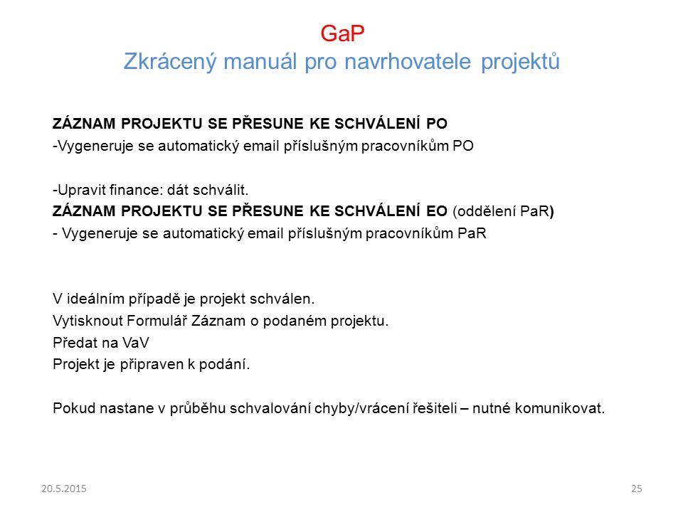 GaP Zkrácený manuál pro navrhovatele projektů ZÁZNAM PROJEKTU SE PŘESUNE KE SCHVÁLENÍ PO -Vygeneruje se automatický email příslušným pracovníkům PO -U