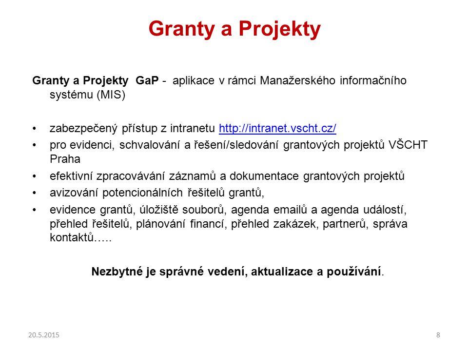 Granty a Projekty Granty a Projekty GaP - aplikace v rámci Manažerského informačního systému (MIS) zabezpečený přístup z intranetu http://intranet.vsc