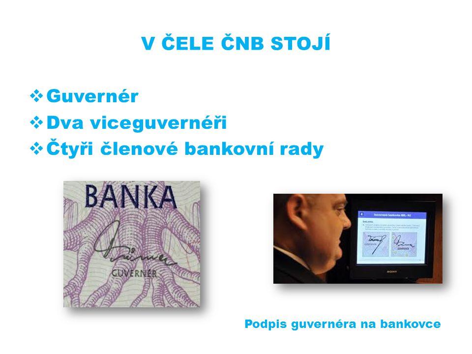 V ČELE ČNB STOJÍ  Guvernér  Dva viceguvernéři  Čtyři členové bankovní rady Podpis guvernéra na bankovce