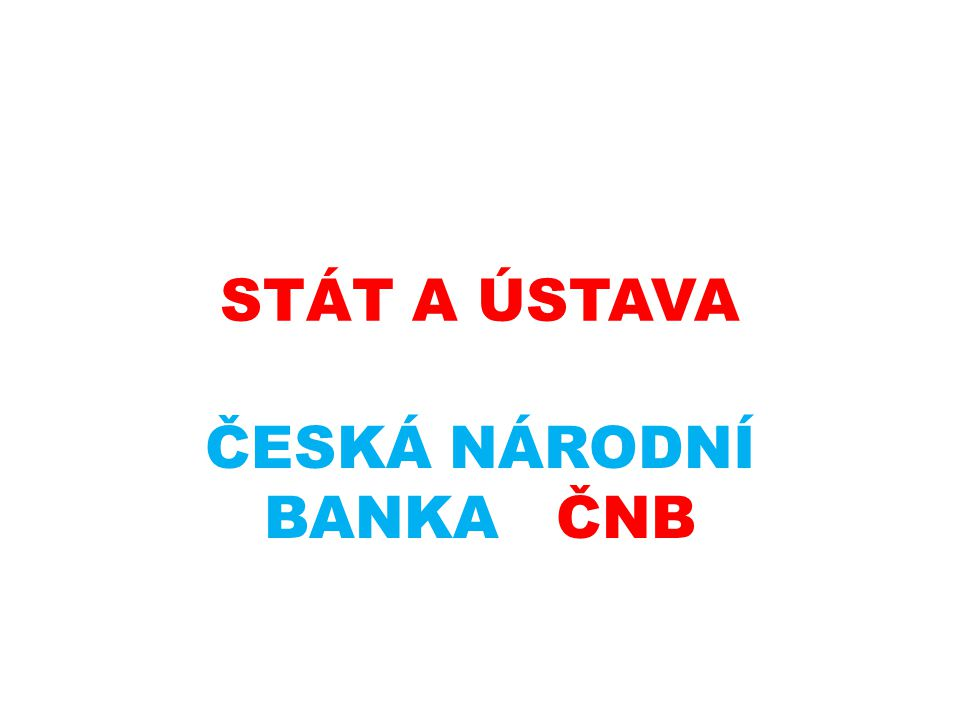 STÁT A ÚSTAVA ČESKÁ NÁRODNÍ BANKA ČNB