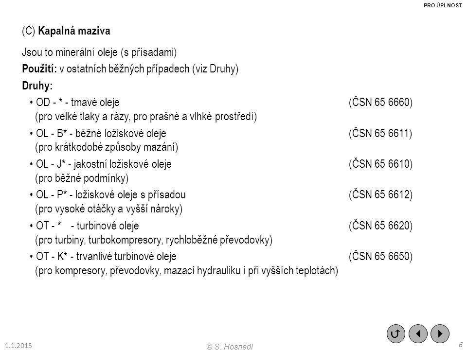 (C) Kapalná maziva Jsou to minerální oleje (s přísadami) Použití: v ostatních běžných případech (viz Druhy) Druhy: OD - * - tmavé oleje(ČSN 65 6660) (