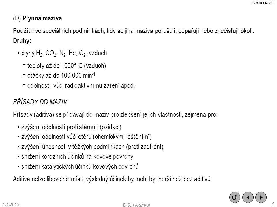 (D) Plynná maziva Použití: ve speciálních podmínkách, kdy se jiná maziva porušují, odpařují nebo znečisťují okolí. Druhy: plyny H 2, CO 2, N 2, He, O