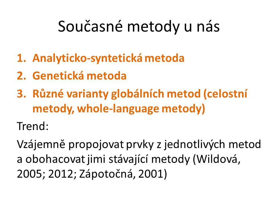 Současné metody u nás 1.Analyticko-syntetická metoda 2.Genetická metoda 3.Různé varianty globálních metod (celostní metody, whole-language metody) Tre
