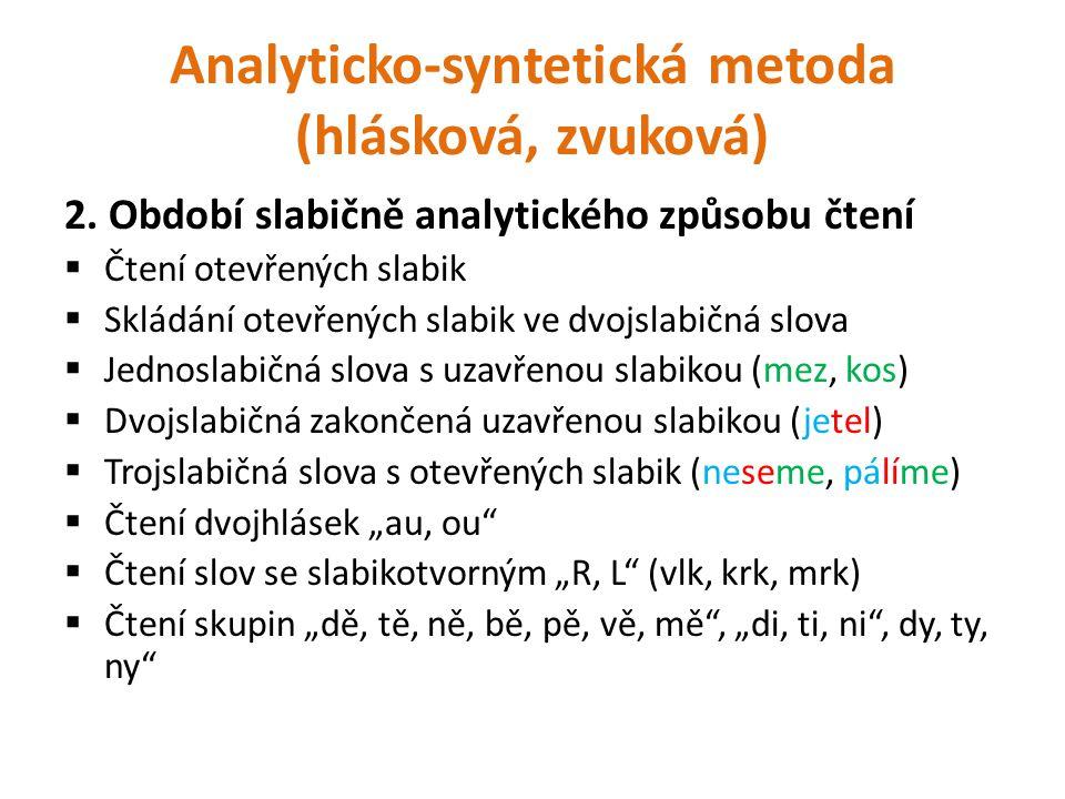 Analyticko-syntetická metoda (hlásková, zvuková) 2. Období slabičně analytického způsobu čtení  Čtení otevřených slabik  Skládání otevřených slabik