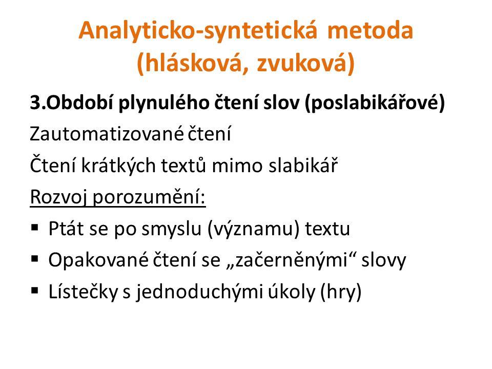 Analyticko-syntetická metoda (hlásková, zvuková) 3.Období plynulého čtení slov (poslabikářové) Zautomatizované čtení Čtení krátkých textů mimo slabiká