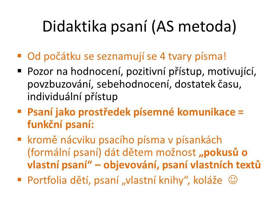 Didaktika psaní (AS metoda)  Od počátku se seznamují se 4 tvary písma!  Pozor na hodnocení, pozitivní přístup, motivující, povzbuzování, sebehodnoce