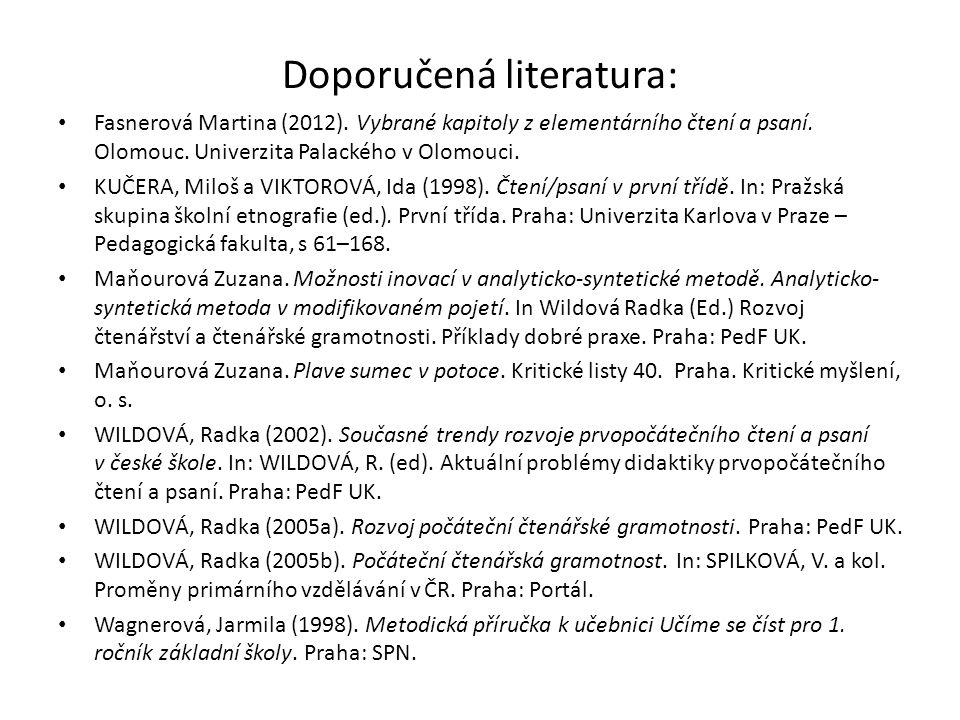 Doporučená literatura: Fasnerová Martina (2012). Vybrané kapitoly z elementárního čtení a psaní. Olomouc. Univerzita Palackého v Olomouci. KUČERA, Mil