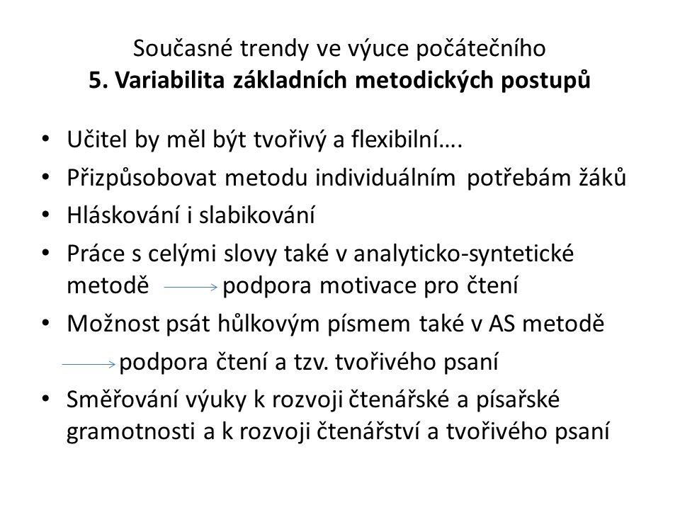 Současné trendy ve výuce počátečního 5. Variabilita základních metodických postupů Učitel by měl být tvořivý a flexibilní…. Přizpůsobovat metodu indiv
