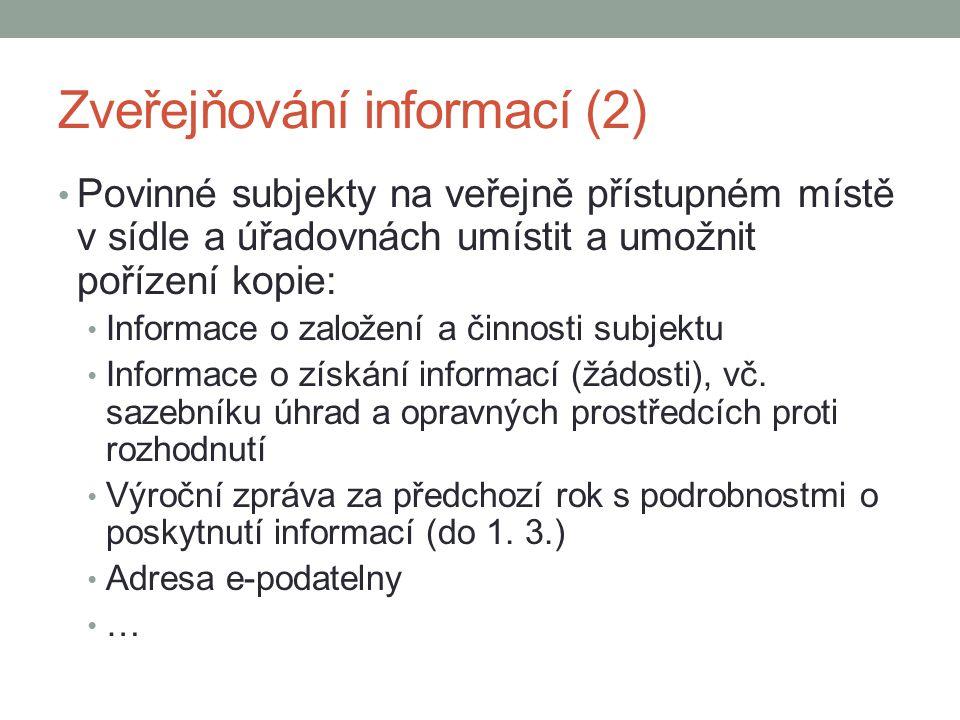 Zveřejňování informací (2) Povinné subjekty na veřejně přístupném místě v sídle a úřadovnách umístit a umožnit pořízení kopie: Informace o založení a