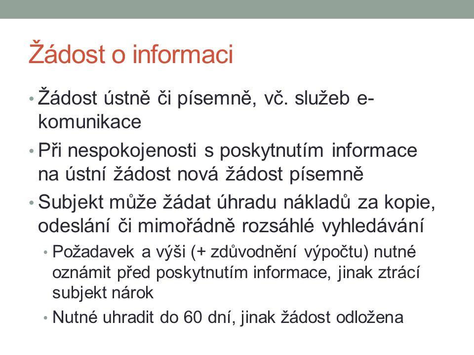 Žádost o informaci Žádost ústně či písemně, vč. služeb e- komunikace Při nespokojenosti s poskytnutím informace na ústní žádost nová žádost písemně Su