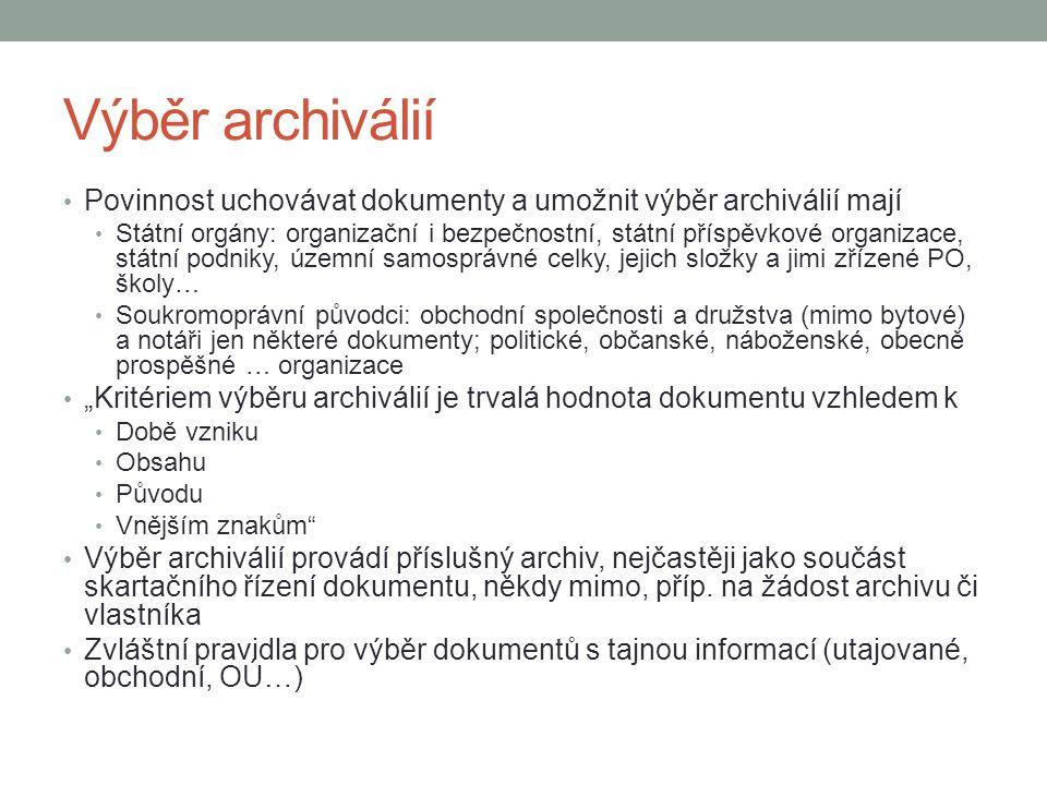Výběr archiválií Povinnost uchovávat dokumenty a umožnit výběr archiválií mají Státní orgány: organizační i bezpečnostní, státní příspěvkové organizac