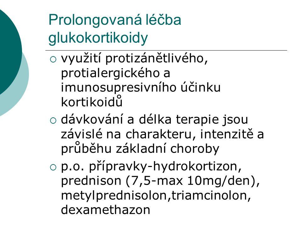 Biologický poločas (T1/2) glukokortikoidů  krátký 8-12 hod: hydrokortison (pouze u akutní terapie, natrium-retenční účinek)  střední 12-24 hod: prednison, metylprednisolon  dlouhá 24-48 hod: triamcinolon  velmi dlouhá 36-54 hod: dexametason, betametason (edém mozku)