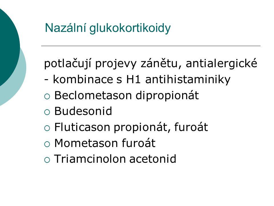 Nazální glukokortikoidy potlačují projevy zánětu, antialergické - kombinace s H1 antihistaminiky  Beclometason dipropionát  Budesonid  Fluticason p