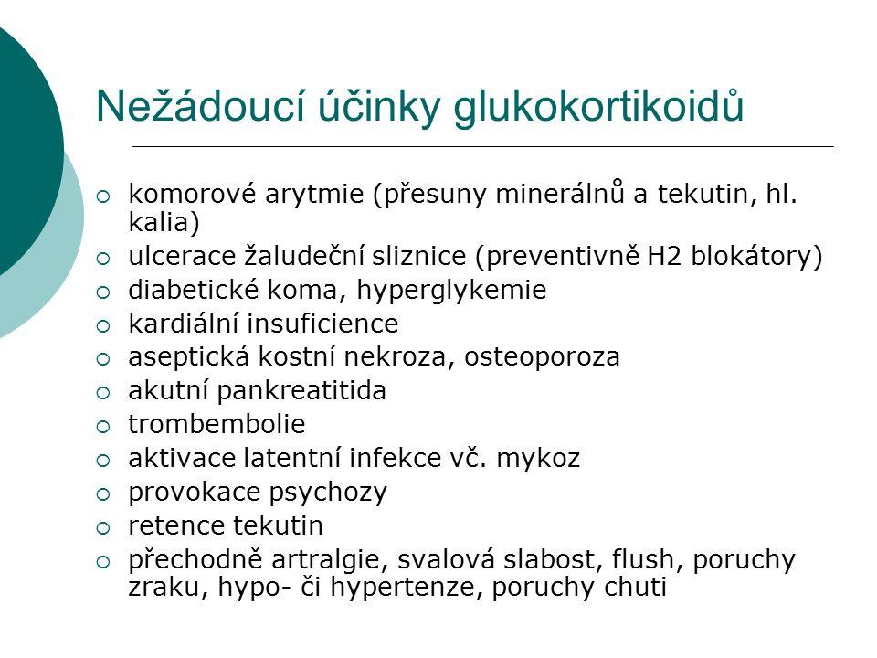 Nežádoucí účinky glukokortikoidů  komorové arytmie (přesuny minerálnů a tekutin, hl. kalia)  ulcerace žaludeční sliznice (preventivně H2 blokátory)