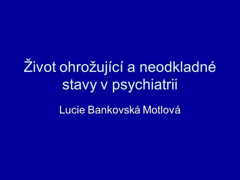 Život ohrožující a neodkladné stavy v psychiatrii Lucie Bankovská Motlová