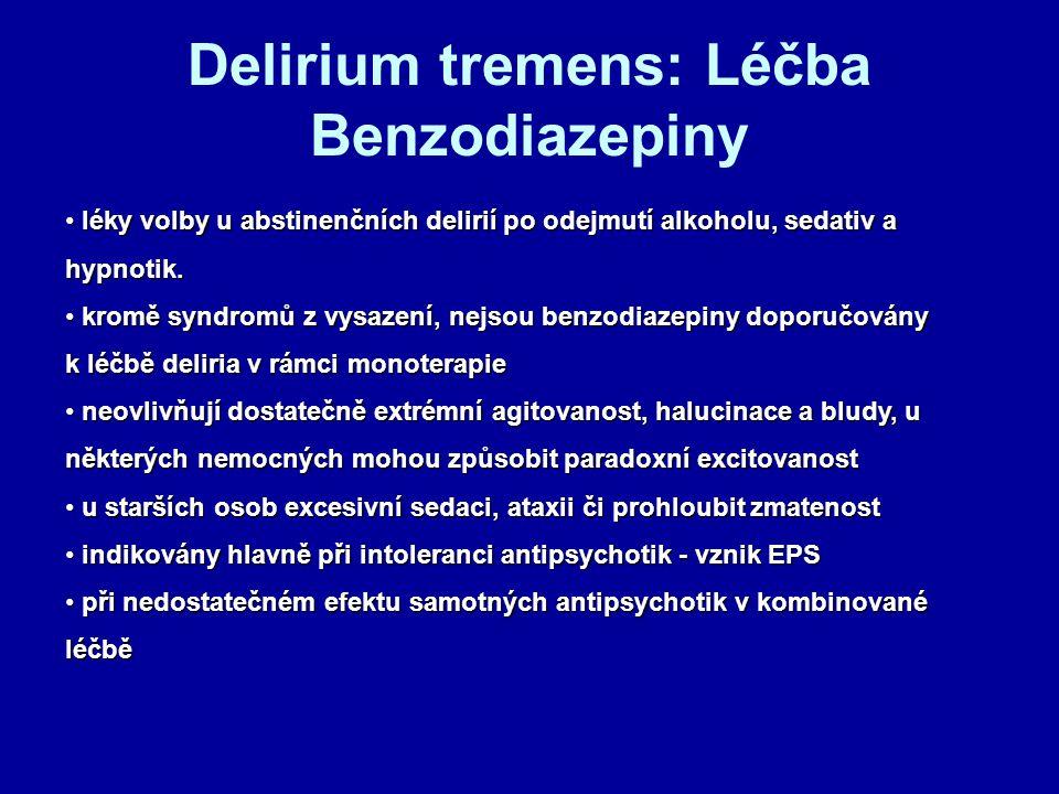 Delirium tremens: Léčba Benzodiazepiny léky volby u abstinenčních delirií po odejmutí alkoholu, sedativ a hypnotik.