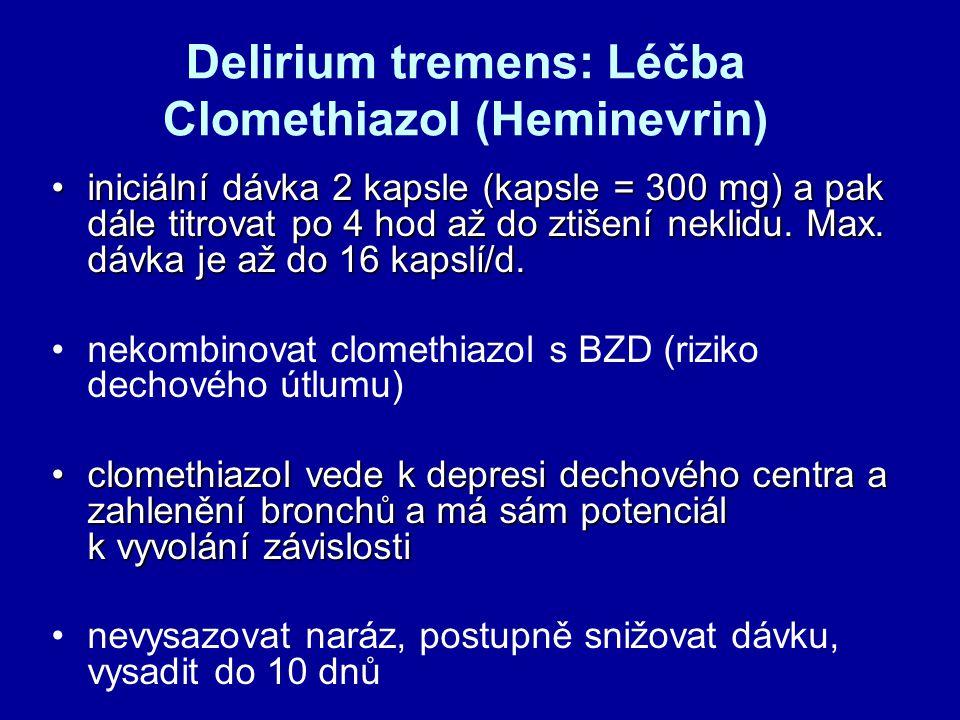Delirium tremens: Léčba Clomethiazol (Heminevrin) iniciální dávka 2 kapsle (kapsle = 300 mg) a pak dále titrovat po 4 hod až do ztišení neklidu.