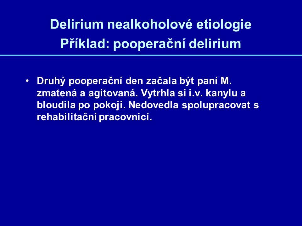 Delirium nealkoholové etiologie Příklad: pooperační delirium Druhý pooperační den začala být paní M.