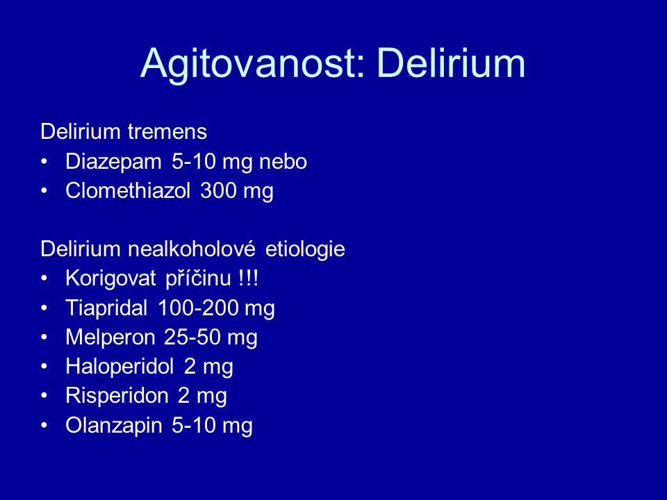 Agitovanost: Delirium Delirium tremens Diazepam 5-10 mg nebo Clomethiazol 300 mg Delirium nealkoholové etiologie Korigovat příčinu !!.