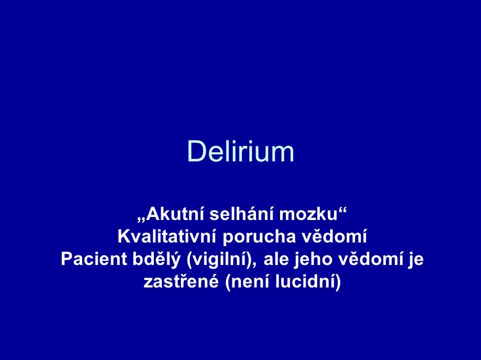 """Delirium """"Akutní selhání mozku Kvalitativní porucha vědomí Pacient bdělý (vigilní), ale jeho vědomí je zastřené (není lucidní)"""